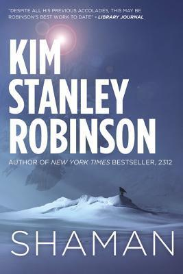 Shaman: A Novel of the Ice Age - Kim Stanley Robinson