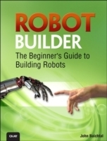 Robot Builder: The Beginner's Guide to Building Robots - Baichtal, J.