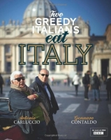 Two Greedy Italians Eat Italy - Carluccio, A., Contaldo, G.