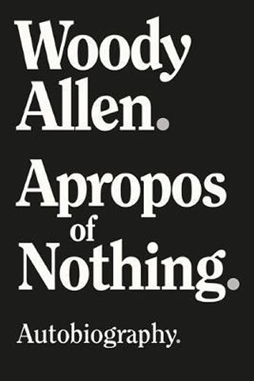 Apropos of Nothing - Woody Allen