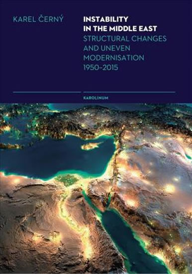 Instability in the Middle East - Structural Changes and Uneven Modernisation - Karel Černý