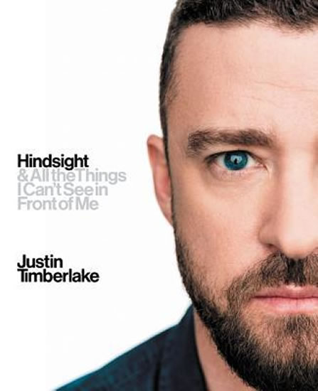 Hindsight : & All the Things I Can´t See in Front of Me - Justin Timberlake