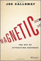 Magnetic: The Art of Attracting Business - Calloway, J.