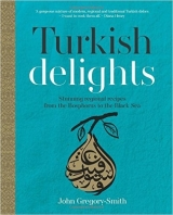 Turkish Delights: Stunning regional recipes from the Bosphor...