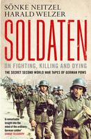 Soldaten: On Fighting, Killing and Dying: The Secret Second ...