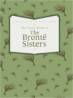 The Classic Works of The Brontë Sisters - Bronte, Ch., Bront...