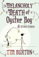 Melancholy Death of Oyster Boy - Burton, T.