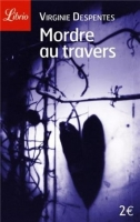 Mordre au travers (Librio) - Virginie Despentes