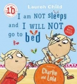 Charlie and Lola: I am Not Sleepy and I will Not Go to Bed -...