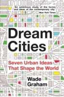 Dream Cities : Seven Urban Ideas That Shape the World - Grah...