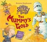 Sir Charlie Stinky Socks: The Mummy's Gold - Stephenson, K.