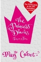 THE PRINCESS DIARIES: TEN OUT OF TEN - Meg Cabot