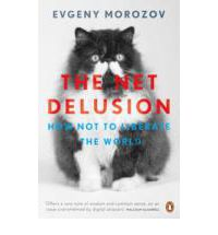 The Net Delusion: How Not to Liberate the World - Evgeny Mor...