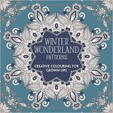 Winter Wonderland Patterns: Creative Colouring for Grown-ups...