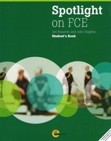 SPOTLIGHT ON FCE STUDENT´S BOOK - ALASTAIR, L., HUGHES, J., ...