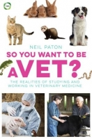 So You Want to Be a Vet : The Realities of Studying and Work...