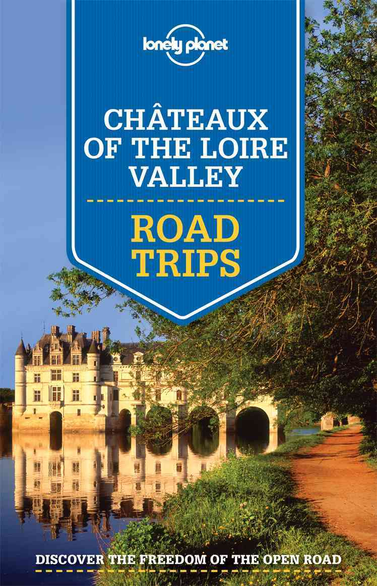 Lonely Planet Chateaux of the Loire Valey Roads Trips 1.