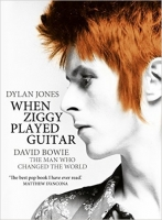 When Ziggy Played Guitar: David Bowie, The Man Who Changed T...