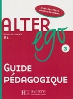 ALTER EGO 3 Guide Pedagogique - Guilloux, M.