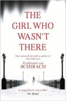The Girl Who Wasnt There - Schirach, F. von