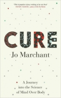 Cure: A Journey Into the Science of Mind over Body - Marchan...