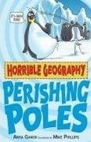 HORRIBLE GEOGRAPHY: PERISHING POLES - GANERI, A., PHILLIPS, ...