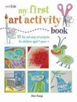 MY FIRST ART ACTIVITY BOOK: 35 EASY AND FUN PROJECTS FOR CHI...