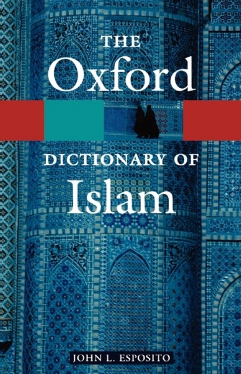 THE OXFORD DICTIONARY OF ISLAM - ESPOSITO, J. L.