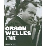 ORSON WELLES AT WORK HB - THOMAS, F., BERTHOME, J, P.