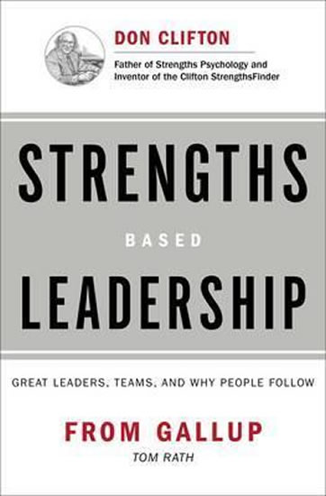 Strengths Based Leadership : Great Leaders, Teams, and Why People Follow - Tom Rath