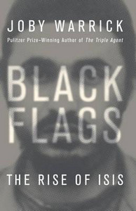 Black Flags: The Rise of ISIS - Joby Warrick