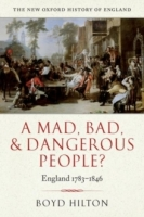 A Mad, Bad, and Dangerous People? : England 1783-1846 - Hilt...