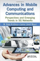 Advances in Mobile Computing and Communications: Perspectives and Emerging Trends in 5G Networks - Krishna, M., Lloret Mauri, J.