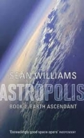 EARTH ASCENDANT: ASTROPOLIS - WILLIAMS, S.