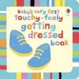 BABY´S VERY FIRST TOUCHY-FEELY: GETTING DRESSED - BAGGOTT, S.