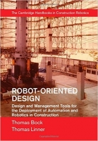 Robot Oriented Design : Design and Management Tools for the Deployment of Automation and Robotics - Bock Thomas, Linner Thomas