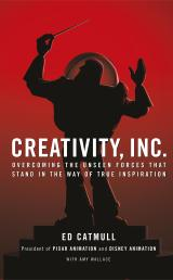 Creativity, Inc.: Overcoming the Unseen Forces That Stand in...