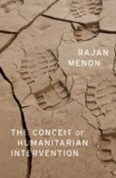 The Conceit of Humanitarian Intervention - Menon, R.