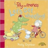 Tilly and Friends: Let's Get Wheeling! - Dunbar, P.