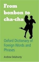 From Bonbon to Cha-Cha: Oxford Dictionary of Foreign Words a...
