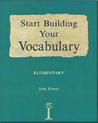 START BUILD YOUR VOCABULARY ELEMENTARY - FLOWER, J.