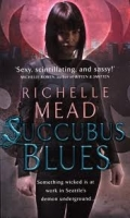 SUCCUBUS BLUES (GEORGINA KINCAID 1) - Richelle Mead