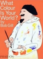 Bob Gill: What Colour is Your World? - Gill, B.