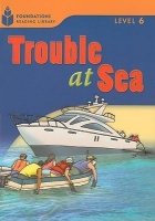 FOUNDATIONS READING LIBRARY Level 6 READER: TROUBLE AT SEA -...