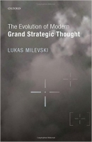 The Evolution of Modern Grand Strategic Thought - Milevski, ...