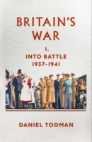 Britain's War : Into Battle, 1937-1941 - Todman, D.
