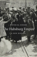 Habsburg Empire : A New History - Judson, Pieter M.