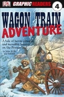 DK GRAPHIC READER 4: WAGON TRAIN ADVENTURE - KELLY, J.