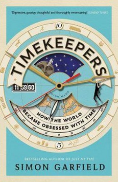 Timekeepers How the World Became Obsessed with Time - Simon ...