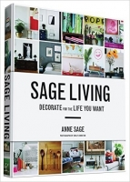 Sage Living: Decorate for the Life You Want - Sage, A.